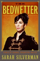 Bedwetter: Stories of Courage, Redemption, and Pee by Sarah Silverman