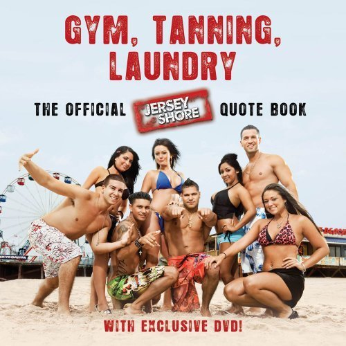 Gym, Tanning, Laundry The Official Jersey Shore Quote Book