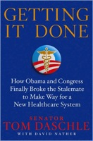 Getting It Done: How Obama and Congress Finally Broke the Stalemate to Make Way for Health Care Reform by Tom Daschle and David Nather