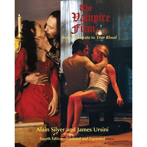 THE VAMPIRE FILM FROM NOSFERATU TO TRUE BLOOD By Alain Silver and James Ursini